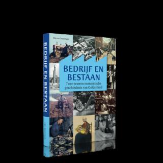 Bedrijf en bestaan | Twee eeuwen economische geschiedenis van Gelderland