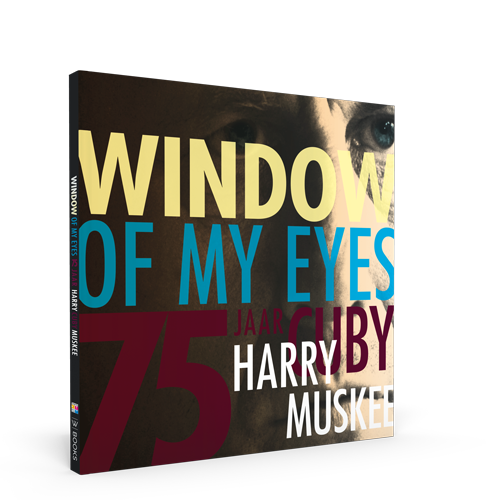 Window of my eyes - 75 jaar Harry 'Cuby' Muskee