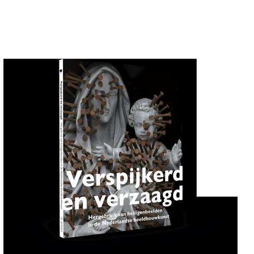 Verspijkerd en verzaagd | Hergebruik van heiligenbeelden in de Nederlandse beeldhouwkunst