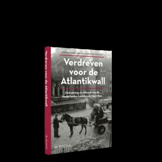 Verdreven voor de Atlantikwall | Ontruiming en afbraak van de Nederlandse kuststreek 1942-1945