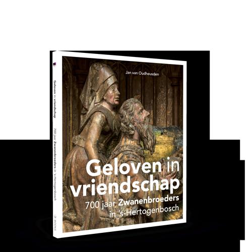 Geloven in vriendschap | 700 jaar Zwanenbroeders in 's-Hertogenbosch