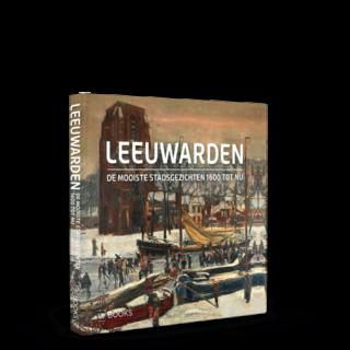 Leeuwarden | De mooiste stadsgezichten 1600 tot nu