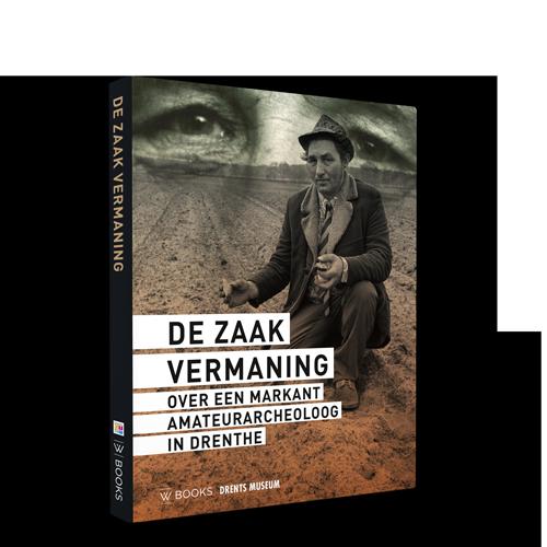 De zaak Vermaning | Een markant amateurarcheoloog in Drenthe