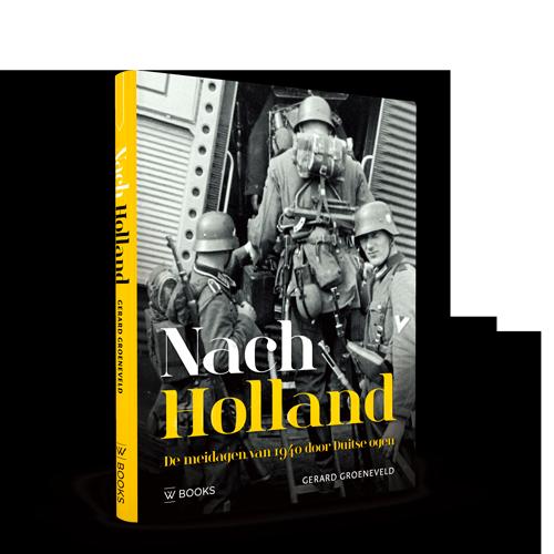 Nach Holland | De meidagen van 1940 door Duitse ogen
